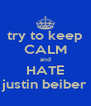 try to keep CALM and HATE justin beiber - Personalised Poster A4 size