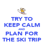 TRY TO KEEP CALM AND PLAN FOR THE SKI TRIP - Personalised Poster A4 size