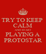 TRY TO KEEP  CALM AND START PLAYING A PROTOSTAR - Personalised Poster A4 size