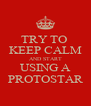 TRY TO  KEEP CALM AND START USING A PROTOSTAR - Personalised Poster A4 size