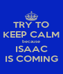 TRY TO KEEP CALM because ISAAC IS COMING - Personalised Poster A4 size