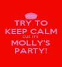 TRY TO KEEP CALM CUZ IT'S MOLLY'S PARTY! - Personalised Poster A4 size