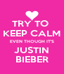 TRY TO  KEEP CALM EVEN THOUGH IT'S JUSTIN BIEBER - Personalised Poster A4 size