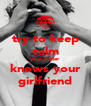 try to keep calm your sister knows your girlfriend - Personalised Poster A4 size
