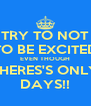 TRY TO NOT TO BE EXCITED EVEN THOUGH THERES'S ONLY DAYS!! - Personalised Poster A4 size