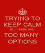 TRYING TO KEEP CALM BUT THERE ARE TOO MANY  OPTIONS - Personalised Poster A4 size