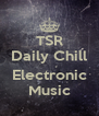TSR Daily Chill  Electronic Music - Personalised Poster A4 size