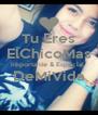 Tu Eres ElChicoMas Importante & Especial  DeMiVida  - Personalised Poster A4 size