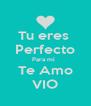 Tu eres  Perfecto Para mi   Te Amo VIO - Personalised Poster A4 size