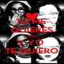 TU ME  QUIERES AND Y YO  TE QUIERO - Personalised Poster A4 size