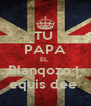 TU  PAPA EL  Blanqozo !  equis dee  - Personalised Poster A4 size