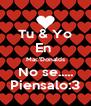 Tu & Yo En  Mac'Donalds No se..... Piensalo:3 - Personalised Poster A4 size