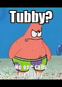 Tubby? No one calls me tubby - Personalised Poster A4 size