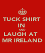 TUCK SHIRT  IN  AND LAUGH AT   MR IRELAND - Personalised Poster A4 size