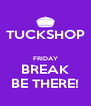 TUCKSHOP  FRIDAY BREAK BE THERE! - Personalised Poster A4 size