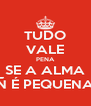 TUDO VALE PENA SE A ALMA Ñ É PEQUENA - Personalised Poster A4 size