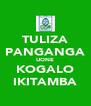 TULIZA PANGANGA UONE KOGALO IKITAMBA - Personalised Poster A4 size