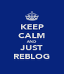 KEEP CALM AND JUST REBLOG - Personalised Poster A4 size