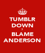 TUMBLR DOWN ? BLAME ANDERSON - Personalised Poster A4 size
