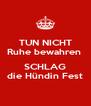 TUN NICHT Ruhe bewahren   SCHLAG die Hündin Fest - Personalised Poster A4 size