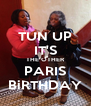 TUN UP IT'S THE OTHER PARIS BiRTHDAY - Personalised Poster A4 size