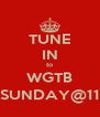 TUNE IN to WGTB SUNDAY@11 - Personalised Poster A4 size