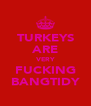 TURKEYS ARE VERY FUCKING BANGTIDY - Personalised Poster A4 size