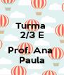 Turma  2/3 E  Prof. Ana  Paula - Personalised Poster A4 size