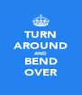 TURN AROUND AND BEND OVER - Personalised Poster A4 size