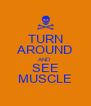 TURN AROUND AND SEE MUSCLE - Personalised Poster A4 size
