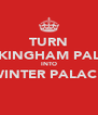TURN BUCKINGHAM PALACE INTO WINTER PALACE  - Personalised Poster A4 size