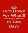Turn Down For What!!! Batts-Hagans Reunion In Two Days - Personalised Poster A4 size