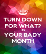 TURN DOWN FOR WHAT? ITS YOUR BADY MONTH - Personalised Poster A4 size