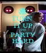 TURN  IT UP AND PARTY HARD - Personalised Poster A4 size