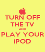 TURN OFF THE TV AND PLAY YOUR IPOD - Personalised Poster A4 size