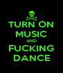 TURN ON MUSIC AND FUCKING DANCE - Personalised Poster A4 size