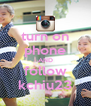turn on phone AND follow kchiu23 - Personalised Poster A4 size