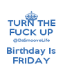 TURN THE FUCK UP @DaSmooveLife Birthday Is FRIDAY - Personalised Poster A4 size