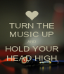 TURN THE MUSIC UP AND HOLD YOUR HEAD HIGH - Personalised Poster A4 size