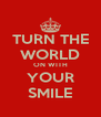 TURN THE WORLD ON WITH YOUR SMILE - Personalised Poster A4 size