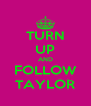 TURN UP AND FOLLOW TAYLOR - Personalised Poster A4 size