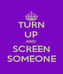 TURN UP AND  SCREEN SOMEONE - Personalised Poster A4 size