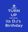TURN UP because  its DJ's  Birthday - Personalised Poster A4 size