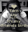 Turn Up Because It's my Bestfriends birthday - Personalised Poster A4 size