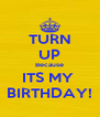 TURN UP Because ITS MY  BIRTHDAY! - Personalised Poster A4 size