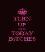 TURN UP  IM 24  TODAY BiTCHES - Personalised Poster A4 size