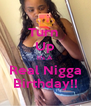 Turn  Up It's A Real Nigga Birthday!! - Personalised Poster A4 size