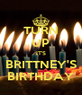 TURN UP IT'S BRITTNEY'S BIRTHDAY - Personalised Poster A4 size