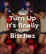 Turn Up It's finally My 21st  Bitches  - Personalised Poster A4 size