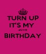 TURN UP IT'S MY  20TH BIRTHDAY  - Personalised Poster A4 size